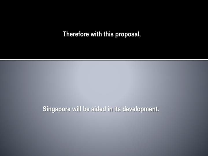 Therefore with this proposal,