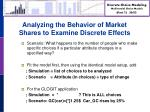 analyzing the behavior of market shares to examine discrete effects