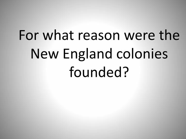 For what reason were the New England colonies founded?