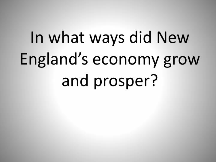 In what ways did New England's economy grow and prosper?
