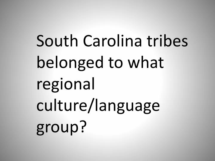 South Carolina tribes belonged to what regional culture/language group?