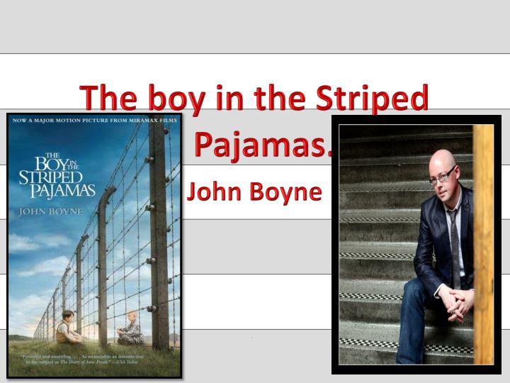 john boynes the boy in the striped pajamas holocaust from a childs perspective essay The boy in the striped pajamas is one of the most unsettling films to emerge in quite some time certainly that response might seem appropriate for any film that pertains thematically to a subject as emotionally challenging as the holocaust, but writer-director mark herman's fictional story -- adapted from john boyne's 2005 novel of the same.