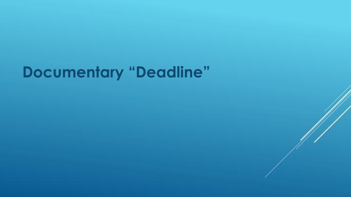 """Documentary """"Deadline"""""""