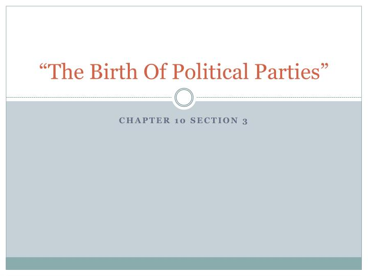 the birth of political parties n.
