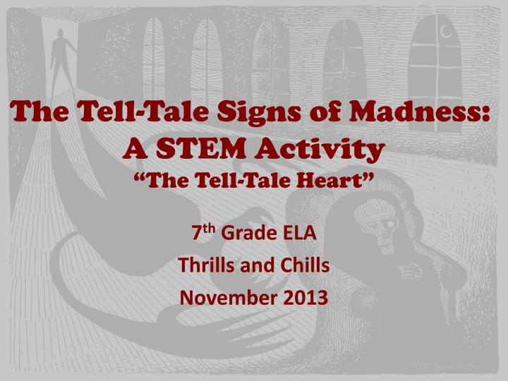 the tell tale heart madness Read full text and annotations on the tell-tale heart  and have i not told you that what you mistake for madness  poe wants to make it clear that the tell-tale.