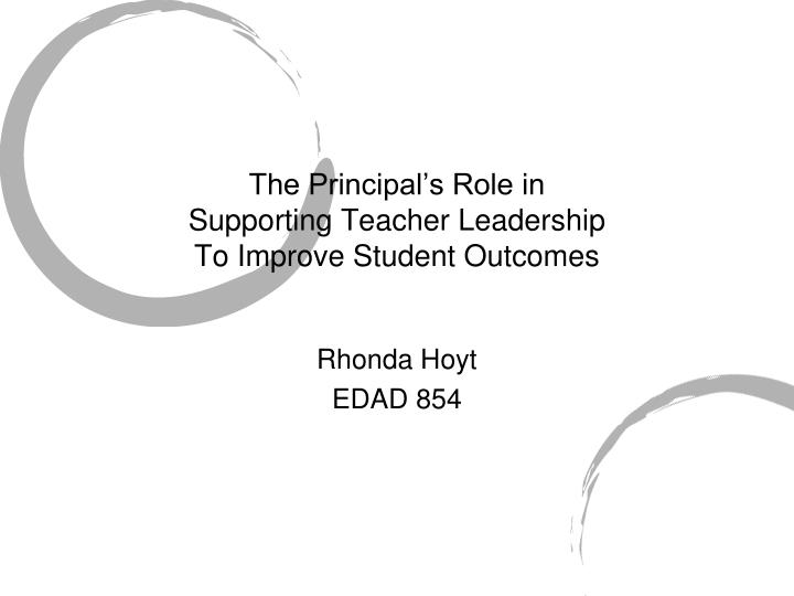The principal s role in supporting teacher leadership to improve student outcomes