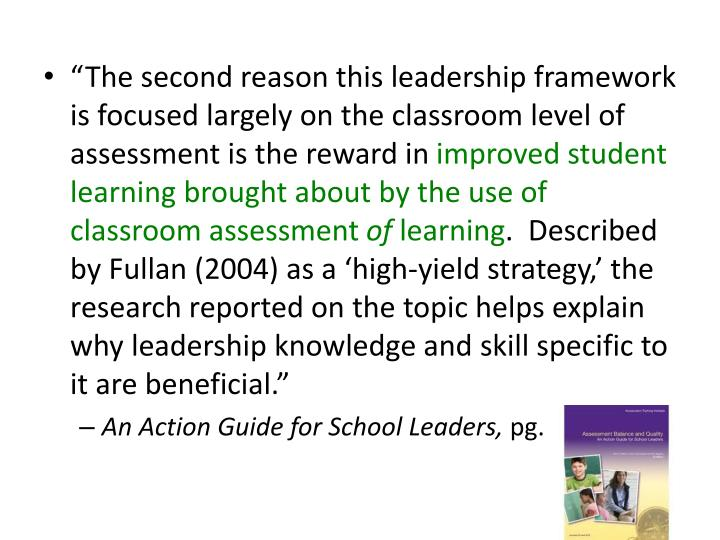 """The second reason this leadership framework is focused largely on the classroom level of assessment is the reward in"