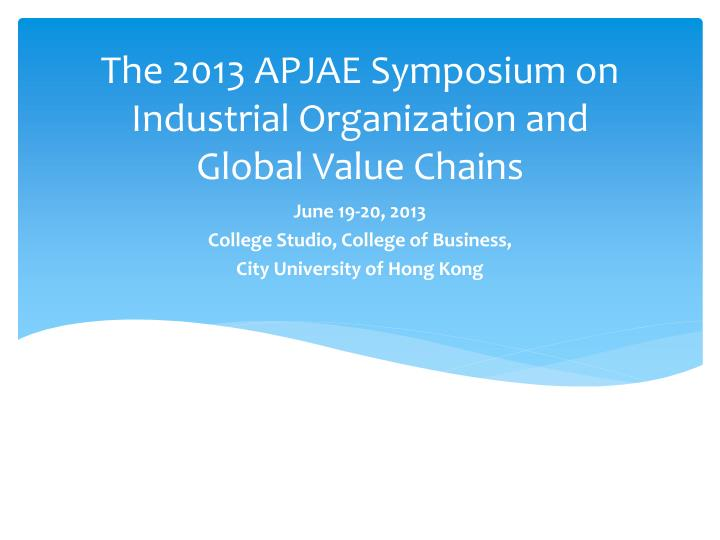 the 2013 apjae symposium on industrial organization and global value chains