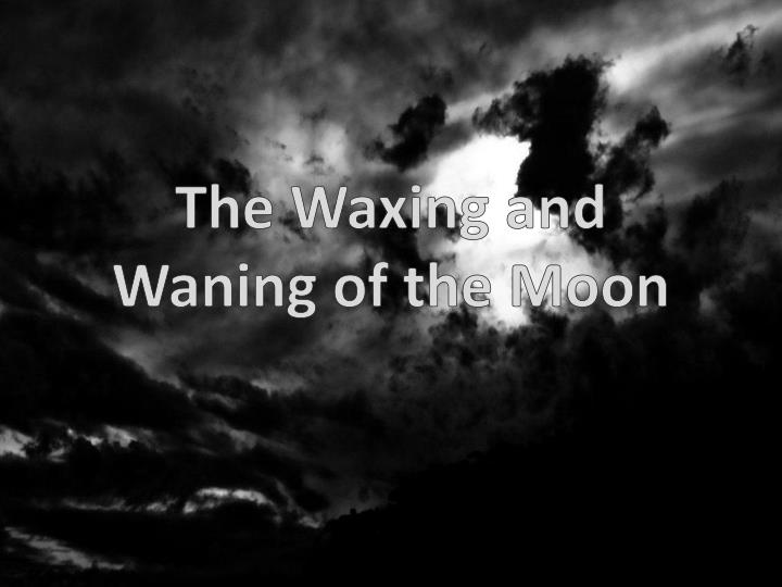 the waxing and waning of the moon n.