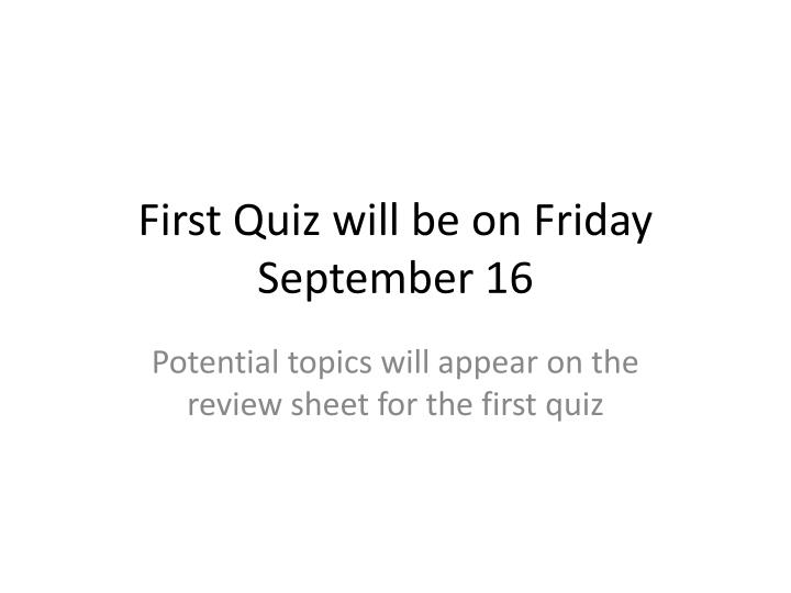 first quiz will be on friday september 16 n.