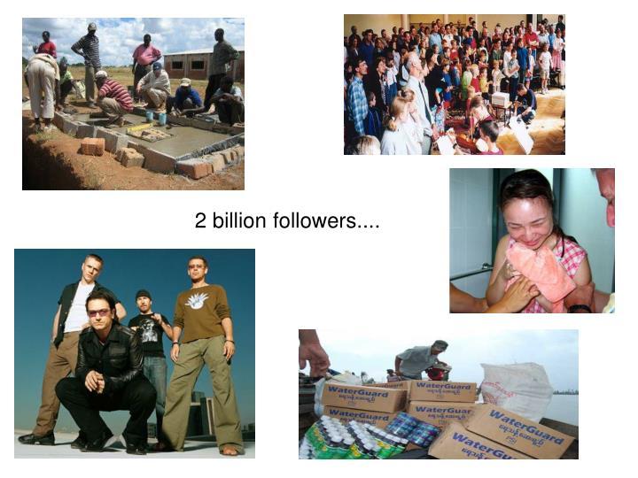 2 billion followers....