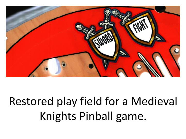 Restored play field for a Medieval Knights Pinball game.