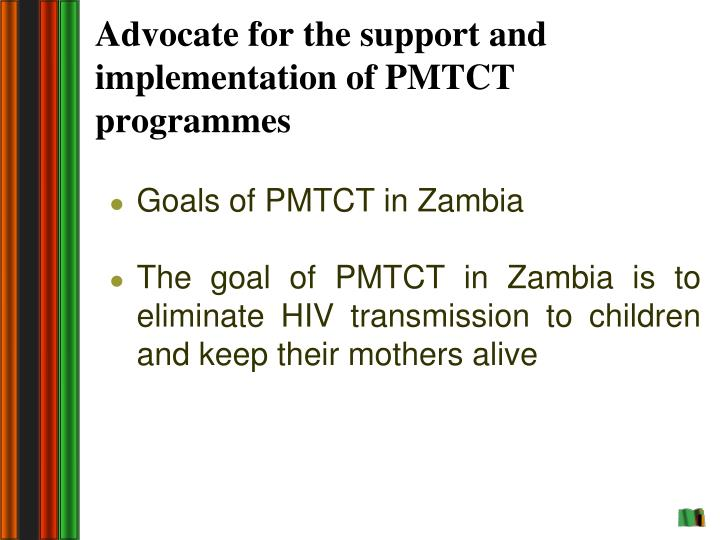 Advocate for the support and implementation of PMTCT programmes
