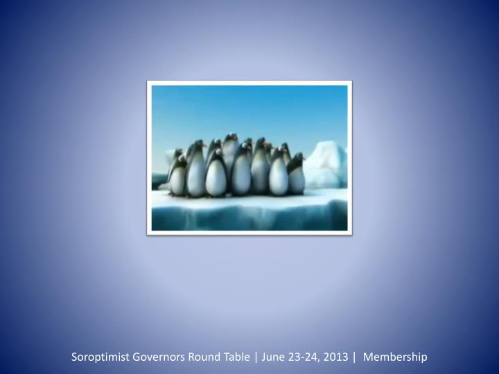 Soroptimist Governors Round Table | June 23-24, 2013 |  Membership