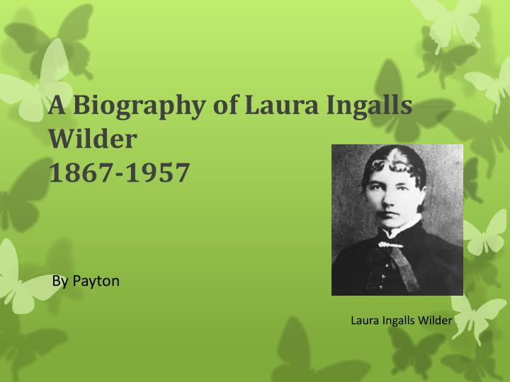 a biography of laura ingalls wilder 1867 1957 n.