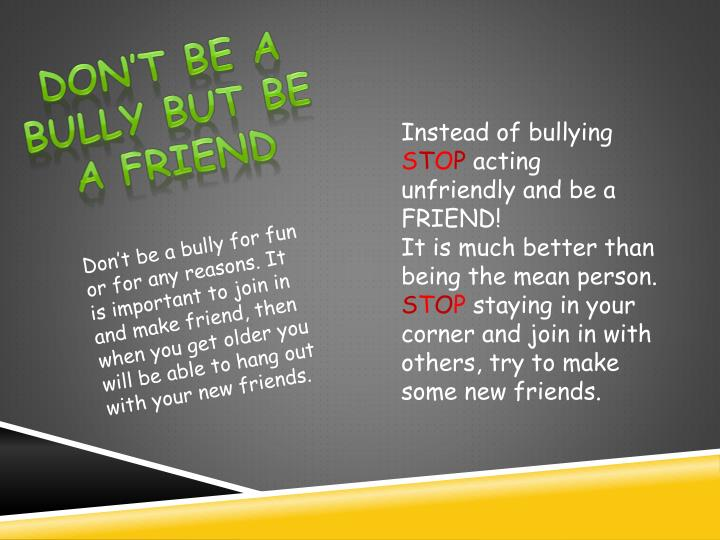 Don't be a bully But be a friend