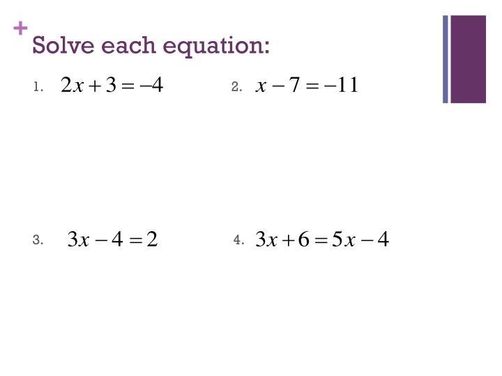Solve each equation: