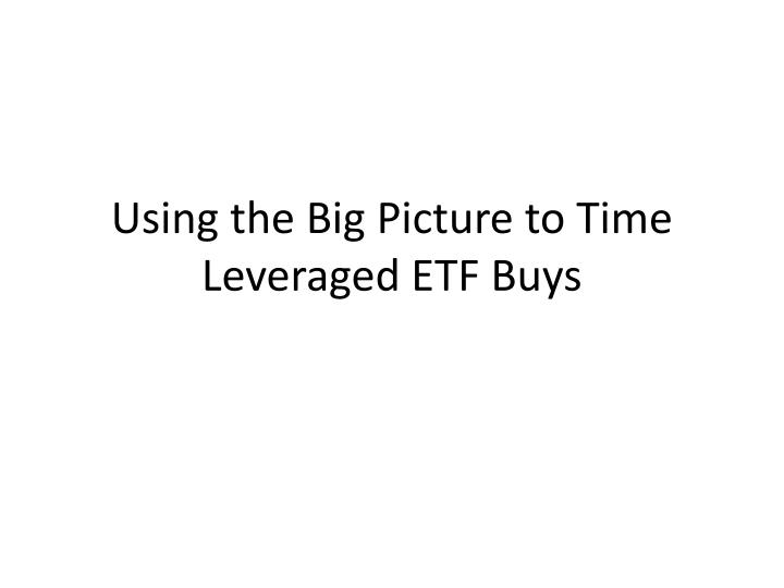 using the big picture to time leveraged etf buys n.