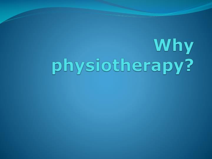 Why physiotherapy
