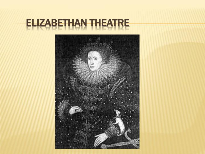 describing the elizabethan theater during the times of william shakespeare During the elizabethan period, the theatre increased greatly in popularity during elizabethan times  william shakespeare (1564.