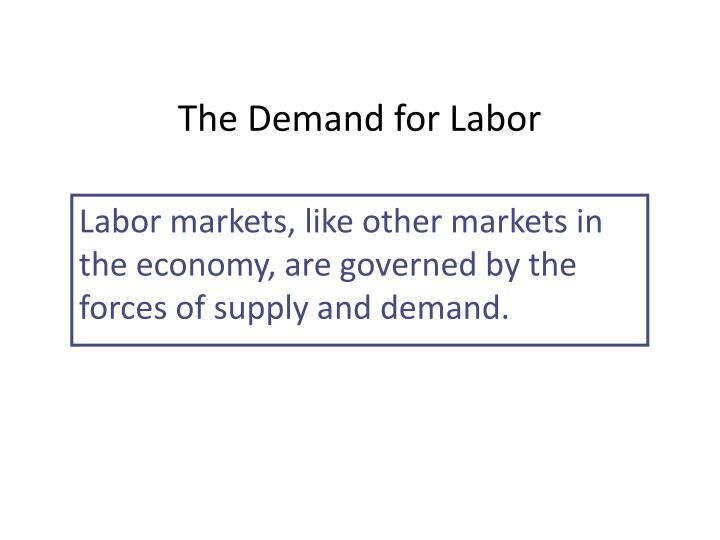 a firm s demand for labor is derived from the Derived demand although economists did not formally develop the ideas of economic aggregation prior to the 1930s, they used them much earlier an aggregated market that they saw as a problem market during recessions was the market for labor services, or the labor market.