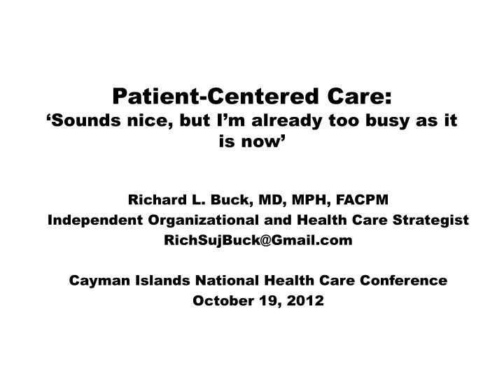 patient centered care sounds nice but i m already too busy as it is now n.