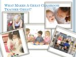 what makes a great classroom teacher great