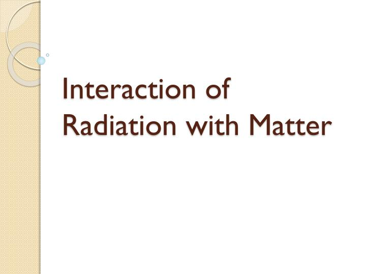 interaction of radiation with matter n.