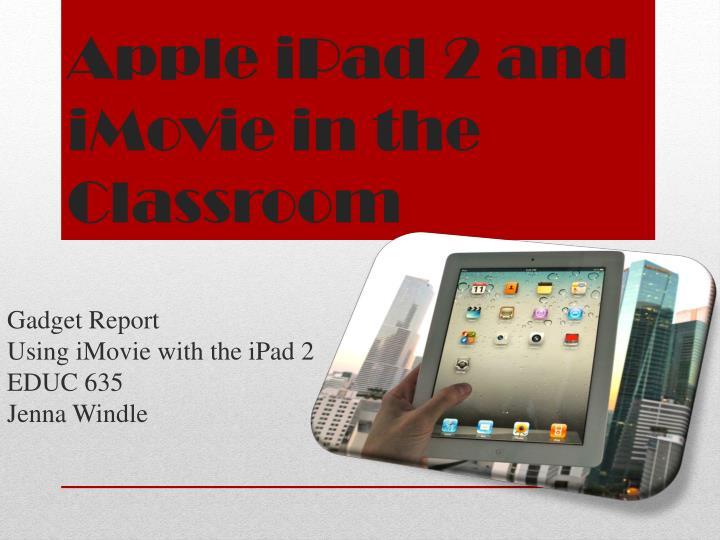 Apple ipad 2 and imovie in the classroom