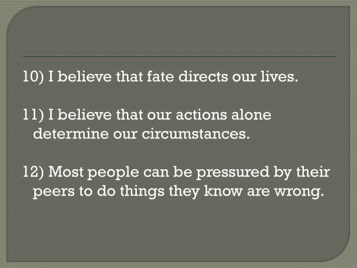 10) I believe that fate directs our lives.