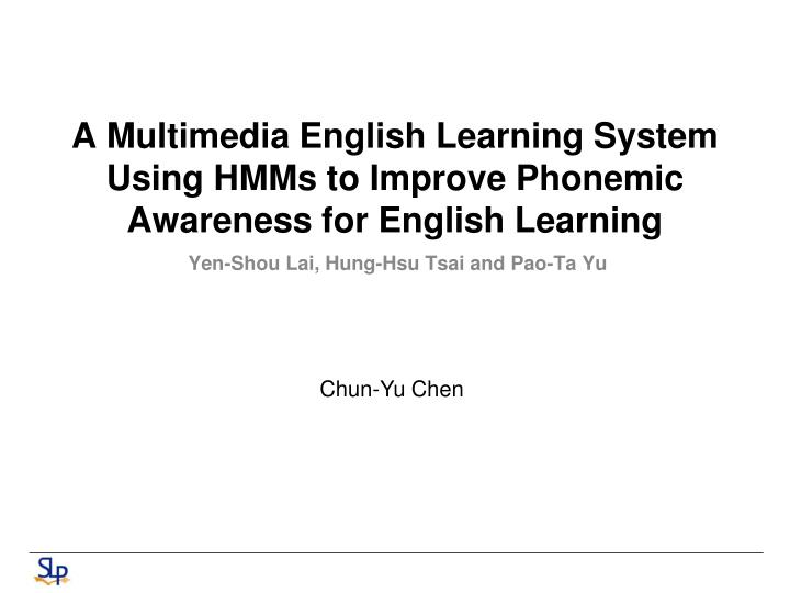 A multimedia english learning system using hmms to improve phonemic awareness for english learning