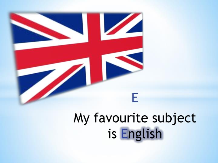 my favourite subject is english Essay on my favourite subject english for class 6 why english is my favorite subject: english is the fundamental dialect of imparting anyone anyplace on the.