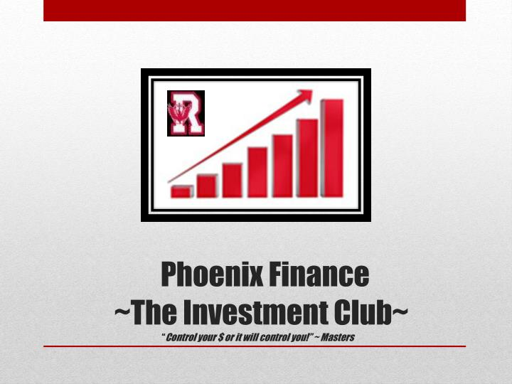 Phoenix finance the investment club control your or it will control you masters