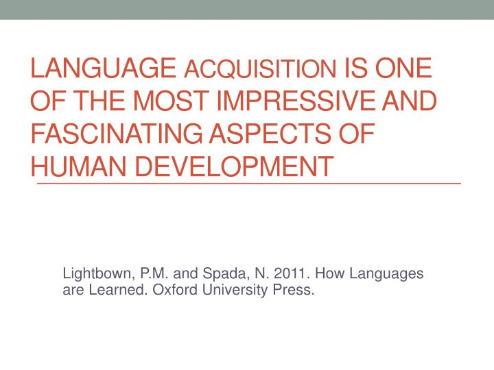 language acquisition is one of the most impressive and fascinating aspects of human development n.