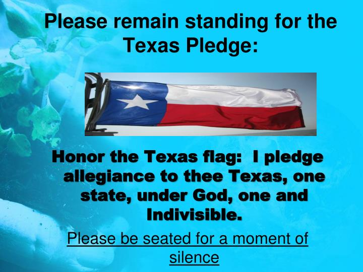Please remain standing for the texas pledge