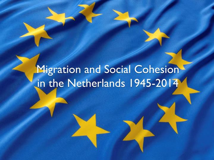 Migration and social c ohesion in the netherlands 1945 2014