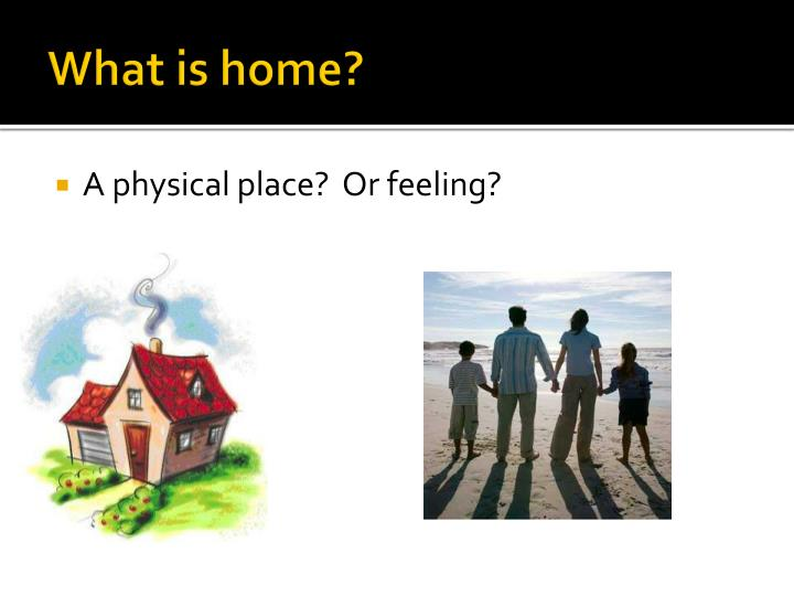 What is home?