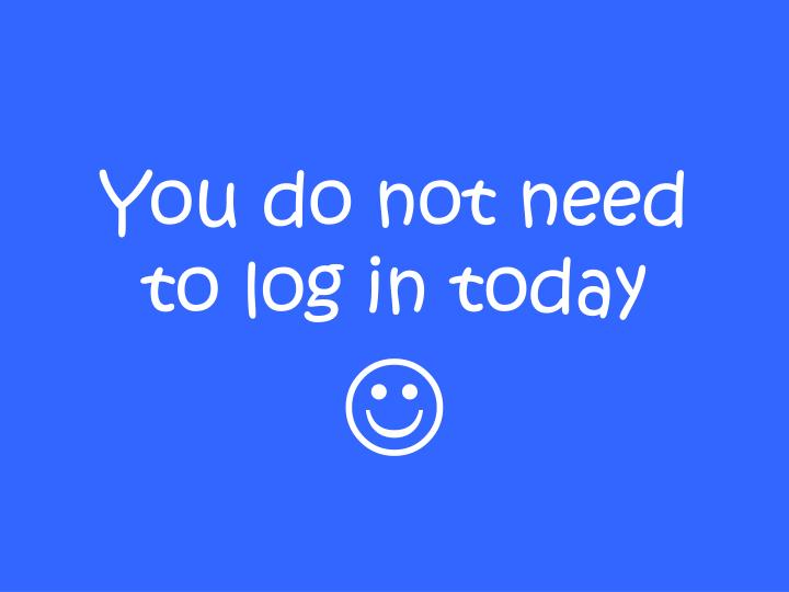 you do not need to log in today n.