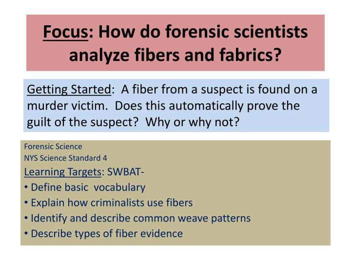 focus how do forensic scientists analyze fibers and fabrics n.