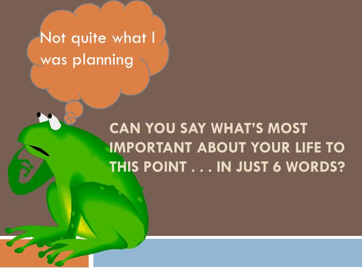 Ppt One Life Six Words Whats Yours Powerpoint Presentation