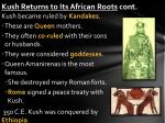 kush returns to its african roots cont