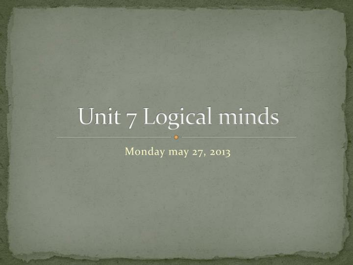 Unit 7 logical minds