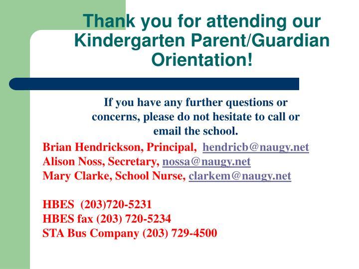 Thank you for attending our Kindergarten Parent/Guardian Orientation!