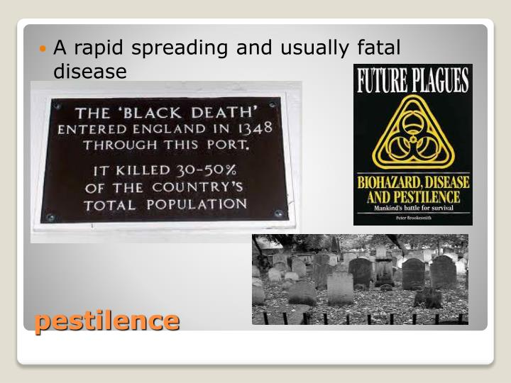 A rapid spreading and usually fatal disease