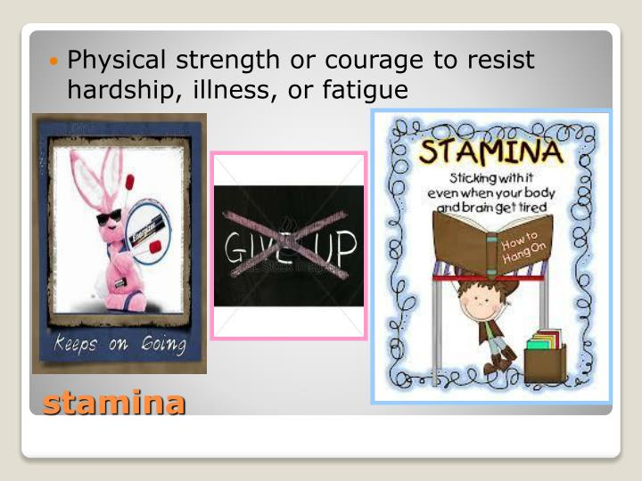 Physical strength or courage to resist hardship, illness, or fatigue