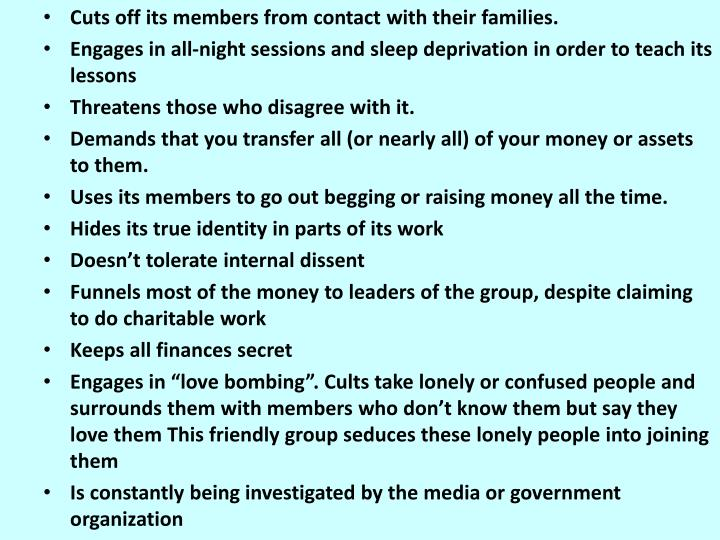 Cuts off its members from contact with their families.