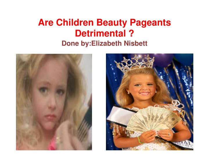 are children beauty pageants detrimental done by elizabeth n isbett n.