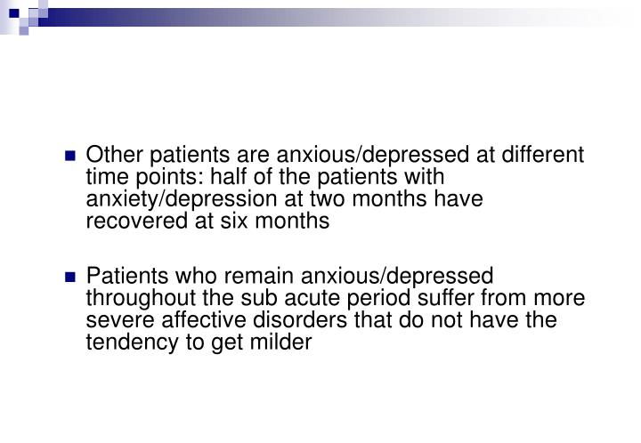 Other patients are anxious/depressed at different time points: half of the patients with anxiety/depression at two months have recovered at six months
