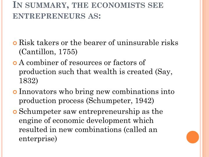 In summary, the economists see entrepreneurs as: