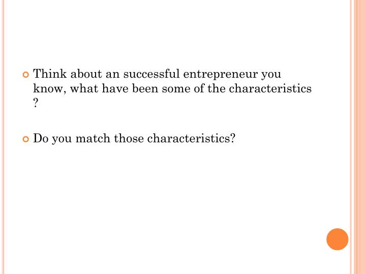 Think about an successful entrepreneur you know, what have been some of the characteristics ?